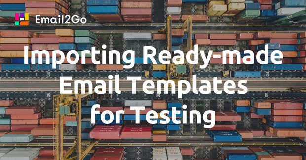 Importing Ready-made Email Templates for Testing